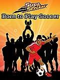Supa Strikas - Born to Play Soccer