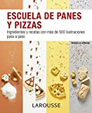 Escuela de panes y pizzas (Larousse - Libros Ilustrados/ Prácticos - Gastronomía)
