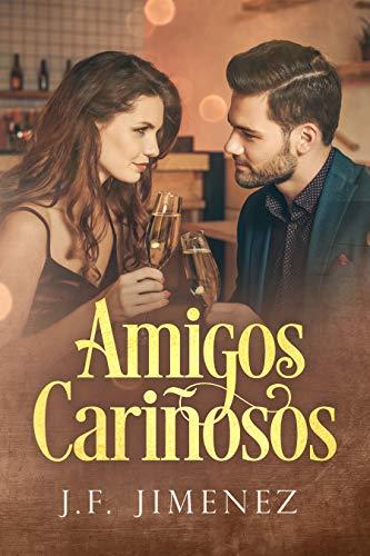 Amigos cariñosos: Fantasía Romántica de J.F. Jimenez
