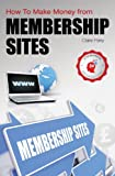 How To Make Money from MEMBERSHIP SITES