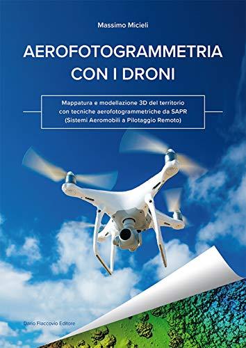 Aerofotogrammetria con i droni. Mappatura e modellazione 3D del territorio con tecniche...