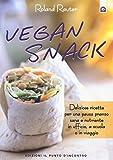 Vegan snack. Deliziose ricette per una pausa pranzo sana e nutriente in ufficio, a scuola o in viaggio