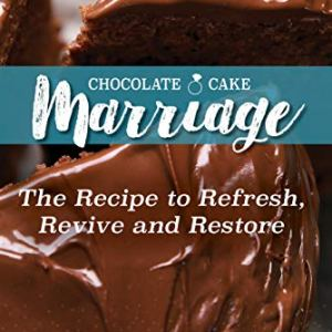 Chocolate Cake Marriage: The Recipe to Refresh, Revive and Restore 515WpUB3oEL