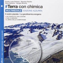 #Terra con chimica. Multimediale edizione azzurra: Il nostro pianeta. La geodinamica esogena. Per le Scuole superiori. Con e-book