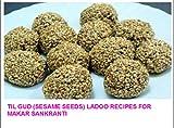 TIL GUD (SESAME SEEDS) LADOO RECIPES FOR MAKAR SANKRANTI: Easy recipes for everyone