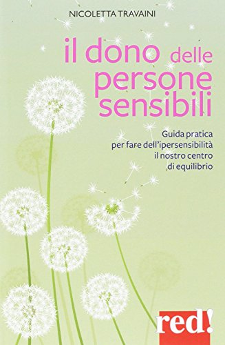 Il dono delle persone sensibili. Guida pratica per fare dell'ipersensibilità il nostro centro di...