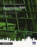 Brainstorming BIM. Il modello tra rilievo e costruzione. Atti del Convegno (25 novembre 2016)