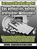 Das Geheimnis extrem profitabler Webseiten (Das Internet Marketing 1x1 1)