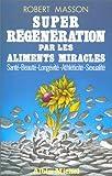 Super régénération par les aliments miracles : Santé, beauté, longévité, athléticité, sexualité