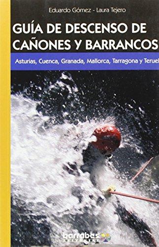 Guía de descenso de cañones y barrancos : Asturias, Cuenca, Granada, Mallorca, Tarragona y Teruel
