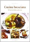 Cucina bresciana. 50 ricette della tradzione