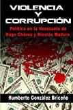 Violencia y Corrupción: La política en la Venezuela de Hugo Chávez y Nicolás Maduro