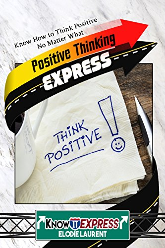 Positive Thinking Express: Know How to Think Positive No Matter What (KnowIt Express)
