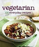 Vegetarian 100 Everyday Recipes (100 Recipes)