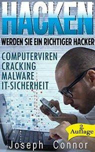 Hacken: Werden Sie ein richtiger Hacker - Computerviren, Cracking, Malware, IT-Sicherheit - 2. Auflage von [Connor, Joseph]
