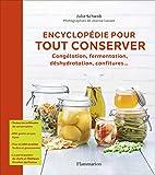 Encyclopédie pour tout conserver : Congélation, fermentation, déshydratation, confitures...