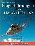 Flugerfahrungen mit der Heinkel He 162: Testpiloten berichten