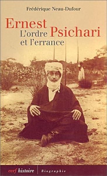 Amazon.fr - Ernest Psichari : L'Ordre et l'Errance - Neau-Dufour,  Frédérique - Livres