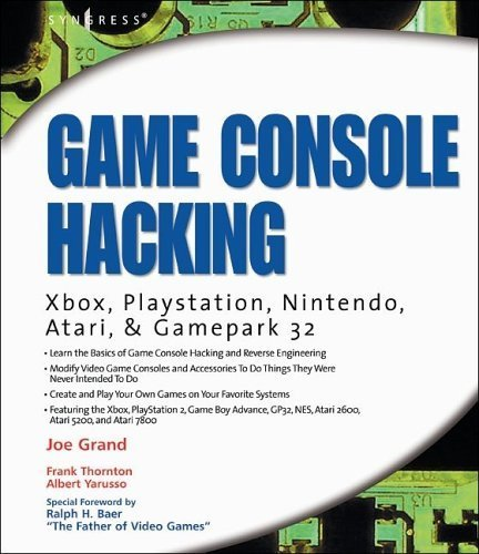 Game Console Hacking: Xbox, PlayStation, Nintendo, Game Boy, Atari and Sega