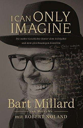 I Can Only Imagine: Die wahre Geschichte hinter dem Erfolgshit und dem gleichnamigen Kinofilm