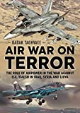 Air War on Terror: The Role of Airpower in the War Against Isil/Daesh in Iraq, Syria and Libya
