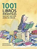 1001 libros infantiles que hay que leer antes de crecer / 1001 Children's Books You Must Read Before You Grow Up (Spanish Edition) by Blake Quentin (2010-12-11)