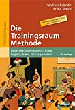 Die Trainingsraum-Methode: Unterrichtsstörungen - klare Regeln, klare Konsequenzen (Beltz Praxis)