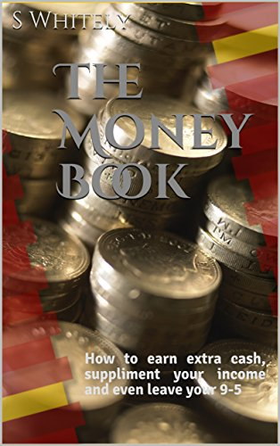 The Money Book: How to earn extra cash, suppliment your income and even leave your 9-5