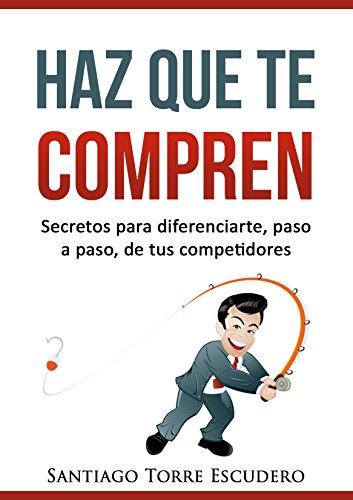Descargar Libro Haz que te compren: Secretos para diferenciarte, paso a paso, de la competencia y no tener que vender por precio PDF Gratis