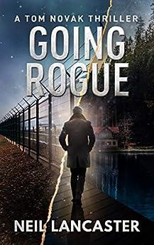 Going Rogue: A Tom Novak Thriller by [Lancaster, Neil]
