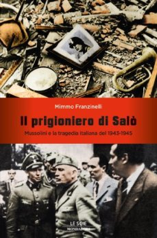 Il prigioniero di Salò: Mussolini e la tragedia italiana del 1943-1945 (Le scie) di [Franzinelli, Mimmo]