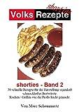 Volksrezepte - Shorties 2 : Bratwurst Rezepte: 30 Rezepte für die Herstellung sagenhaft schmackhafter Bratwürste.