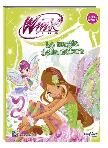 La magia della natura. Winx club. Magic series. Ediz. illustrata