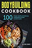 Bodybuilding Cookbook: 100 simple, healthy and delicious Bodybuilding recipes to build muscle (The Bodybuilding Essentials Series: Nutrition, Weight Loss, Weight Training, Exercise and Fitness)