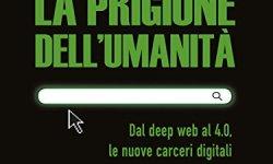 + La prigione dell'umanità: Dal deep web al 4.0, le nuove carceri digitali (Eurispes) italiano libri