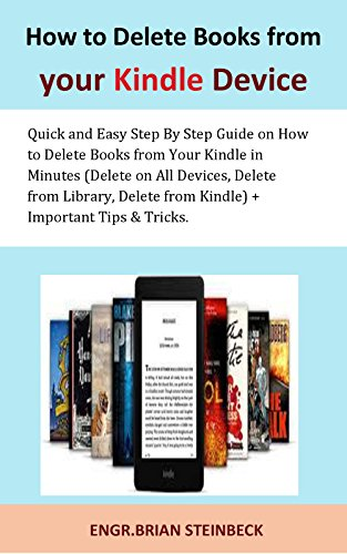 How to Delete Books from your Kindle Device: Quick and Easy Step By Step Guide on How to Delete Books from Your Kindle in Minutes (Delete on All Devices, ... from Library, Delete From Kindle) + Imp 4