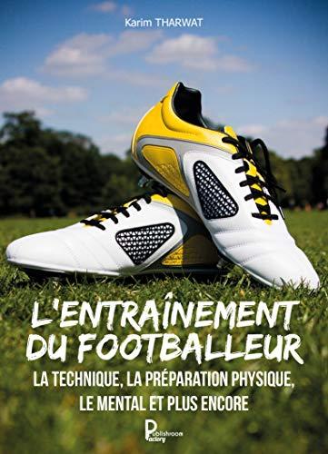 L'entraînement du footballeur: Guide pratique par [Tharwat, Karim]