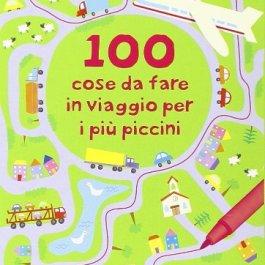 100 cose da fare in viaggio per i più piccini. Ediz. illustrata