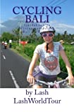 Cycling Bali: Guidebook to Circumnavigating Bali by Bicycle by Lash (2011-07-30)