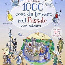 1000 cose da trovare nel passato. Con adesivi. Ediz. illustrata