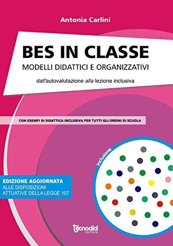 Bes in classe. Modelli didattici e organizzativi dall'autovalutazione alla lezione inclusiva