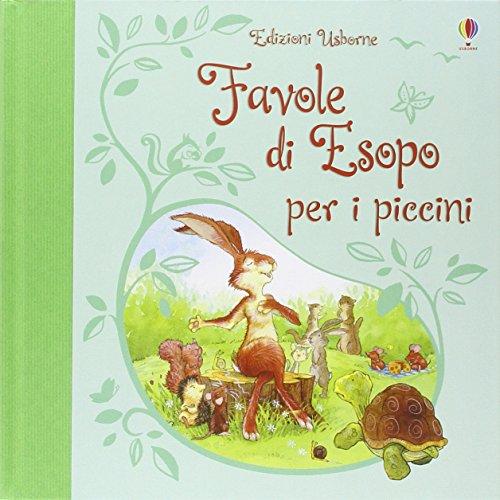 Favole di Esopo per i piccini. Racconti per i piccini. Ediz. illustrata