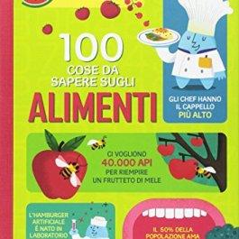 100 cose da sapere sugli alimenti. Ediz. a colori