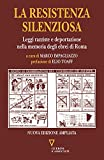 La resistenza silenziosa. Leggi razziali e occupazione nazista nella memoria degli ebrei di Roma