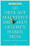 111 Orte auf Mauritius, die man gesehen haben muss: Reiseführer
