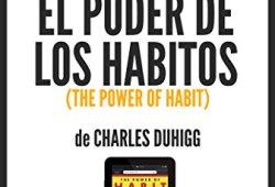 """Resumen de """"El Poder de los Hábitos"""" (The Power of Habit), de Charles Duhigg leer libros online gratis en español"""
