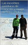 Caracola y Oruga en Perú y Bolivia: Guía de viaje para humanos (Las increíbles aventuras de Caracola y Oruga nº 1)