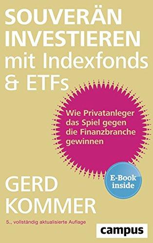 Souverän investieren mit Indexfonds und ETFs: Wie Privatanleger das Spiel gegen die Finanzbranche gewinnen, plus E-Book inside (ePub, mobi oder pdf)