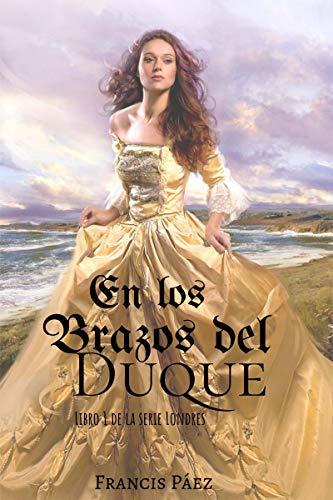 En Los Brazos Del Duque (Londres 1) de Francis Páez