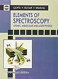 Elements of Spectroscopy Atomic, Molecular and Laser Physics, PB....Gupta